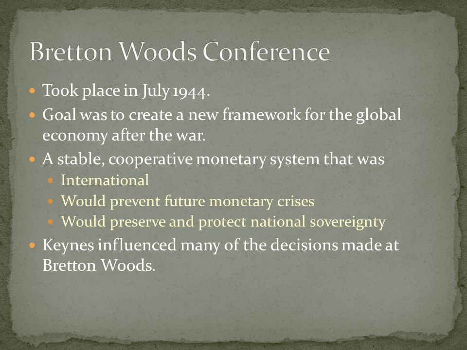Took place in July 1944. Goal was to create a new framework for the global economy after the war.
