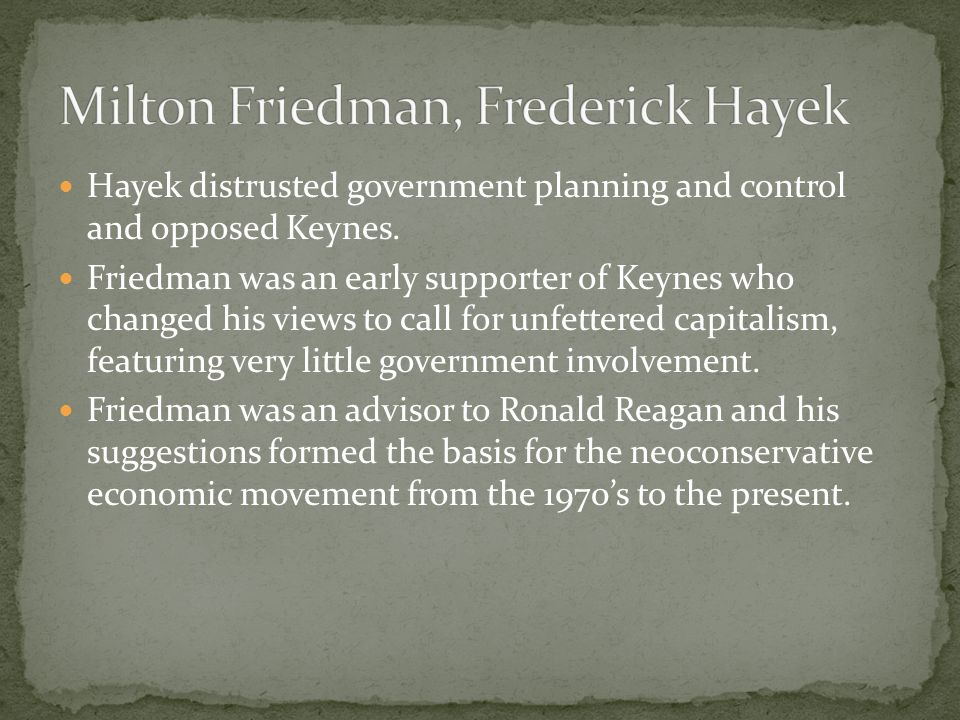 Hayek distrusted government planning and control and opposed Keynes.
