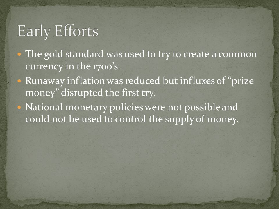 The gold standard was used to try to create a common currency in the 1700s.