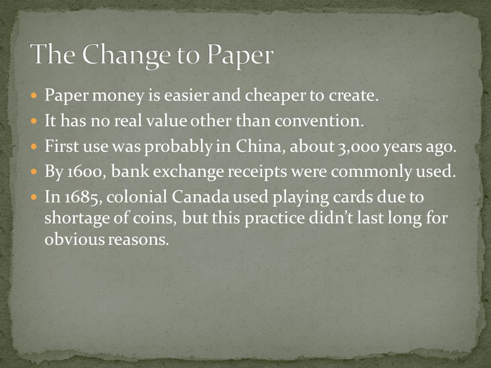 Paper money is easier and cheaper to create. It has no real value other than convention.
