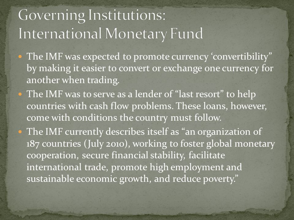 The IMF was expected to promote currency convertibility by making it easier to convert or exchange one currency for another when trading.