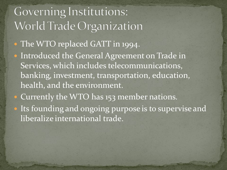 The WTO replaced GATT in 1994.