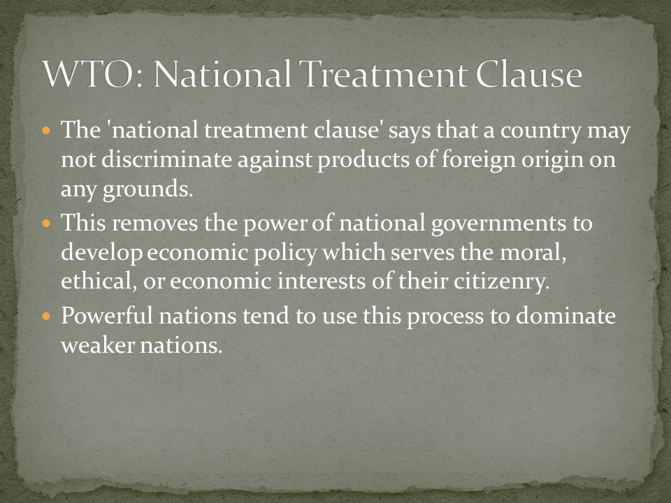 The national treatment clause says that a country may not discriminate against products of foreign origin on any grounds.