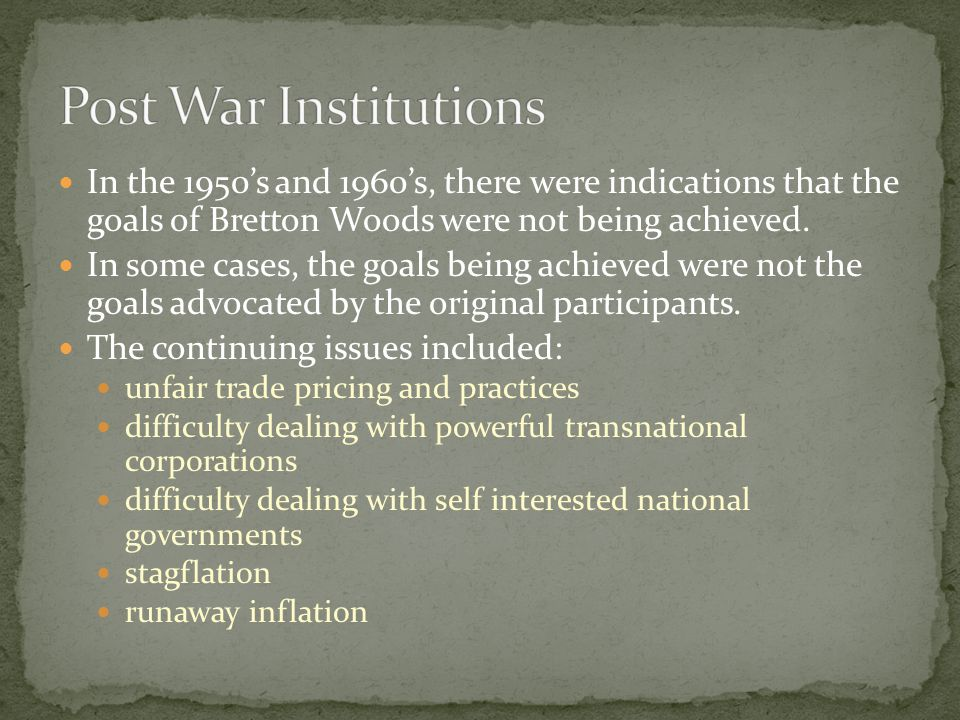 In the 1950s and 1960s, there were indications that the goals of Bretton Woods were not being achieved.