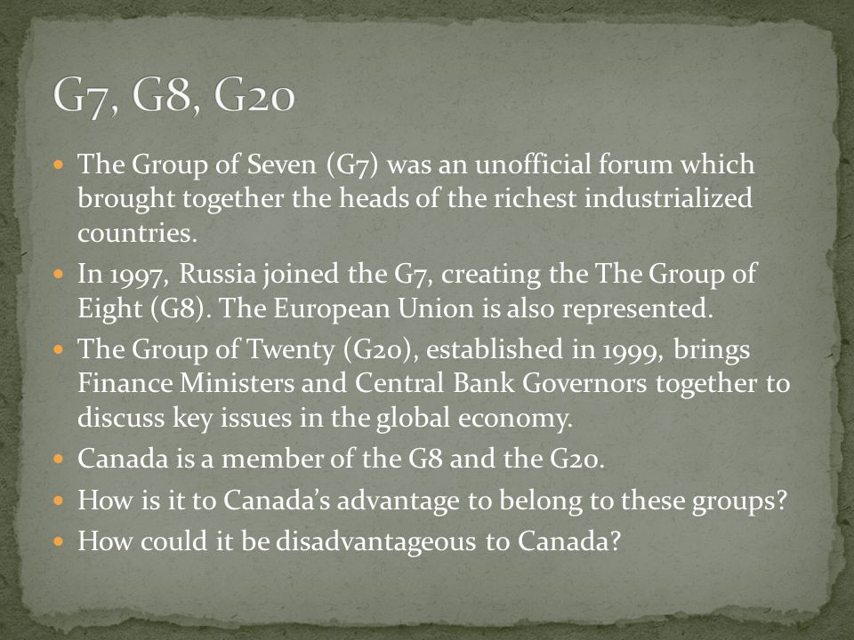 The Group of Seven (G7) was an unofficial forum which brought together the heads of the richest industrialized countries.