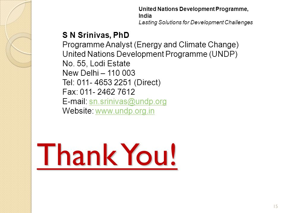 Thank You! 15 United Nations Development Programme, India Lasting Solutions for Development Challenges S N Srinivas, PhD Programme Analyst (Energy and