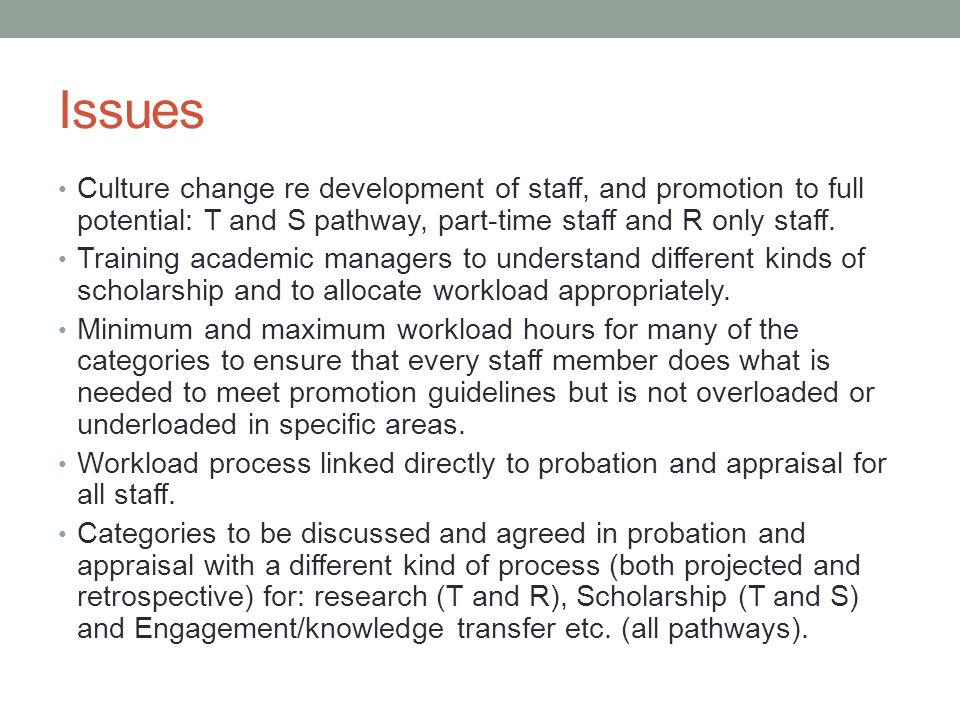 Issues Culture change re development of staff, and promotion to full potential: T and S pathway, part-time staff and R only staff.