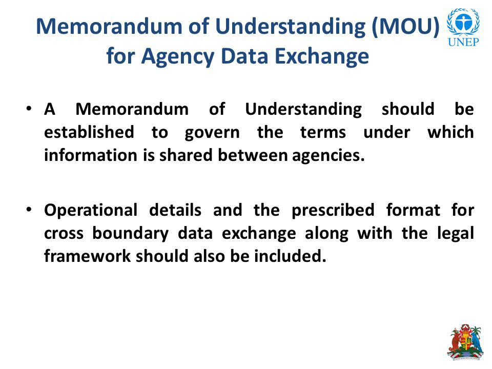 Memorandum of Understanding (MOU) for Agency Data Exchange A Memorandum of Understanding should be established to govern the terms under which informa