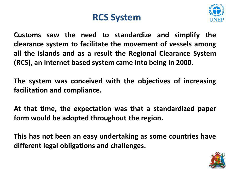 RCS System Customs saw the need to standardize and simplify the clearance system to facilitate the movement of vessels among all the islands and as a