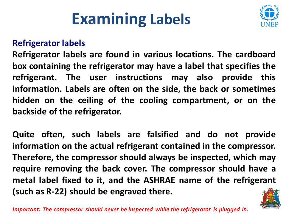 Examining Labels Refrigerator labels Refrigerator labels are found in various locations. The cardboard box containing the refrigerator may have a labe