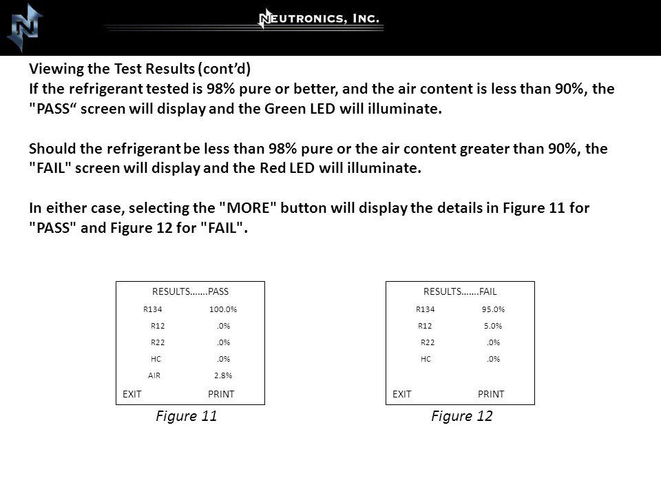 Viewing the Test Results (contd) If the refrigerant tested is 98% pure or better, and the air content is less than 90%, the PASS screen will display and the Green LED will illuminate.