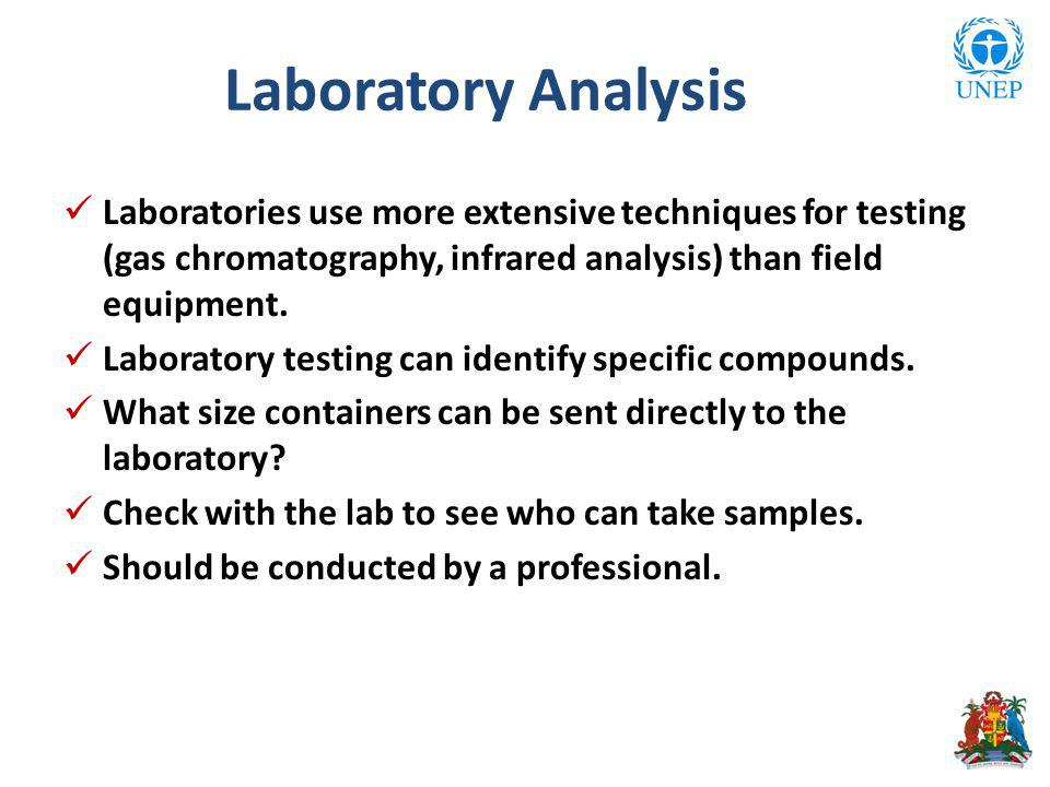 Laboratory Analysis Laboratories use more extensive techniques for testing (gas chromatography, infrared analysis) than field equipment. Laboratory te
