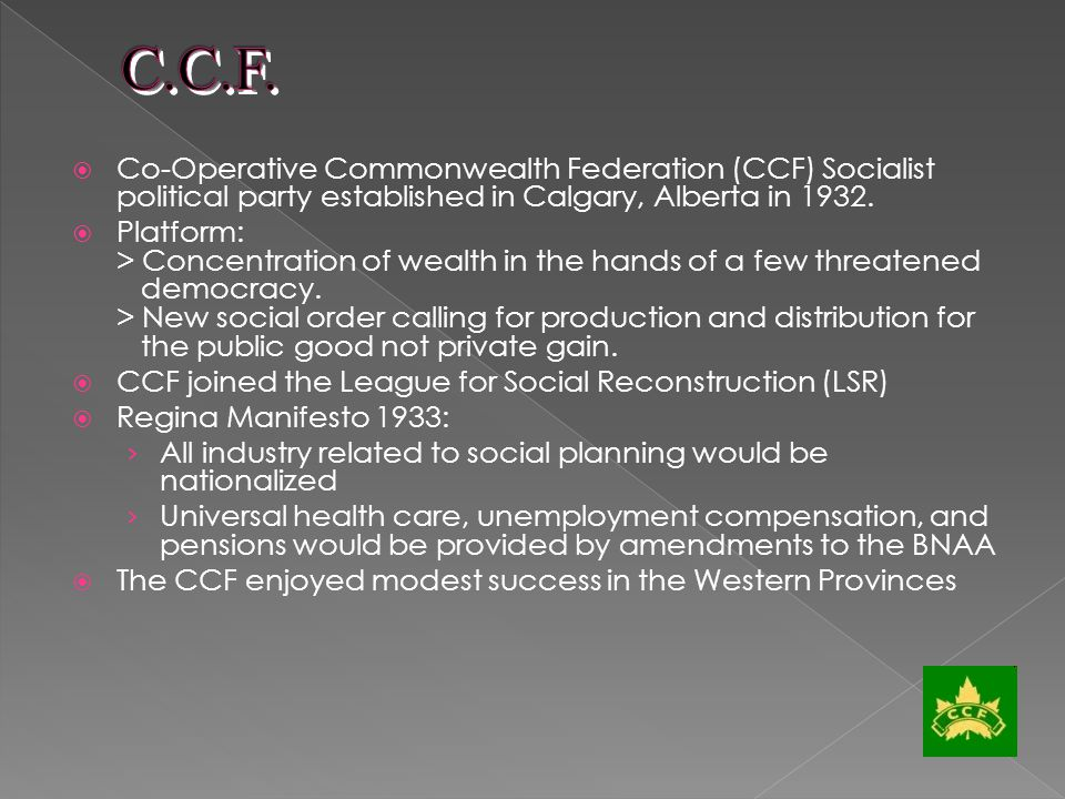 Co-Operative Commonwealth Federation (CCF) Socialist political party established in Calgary, Alberta in 1932.