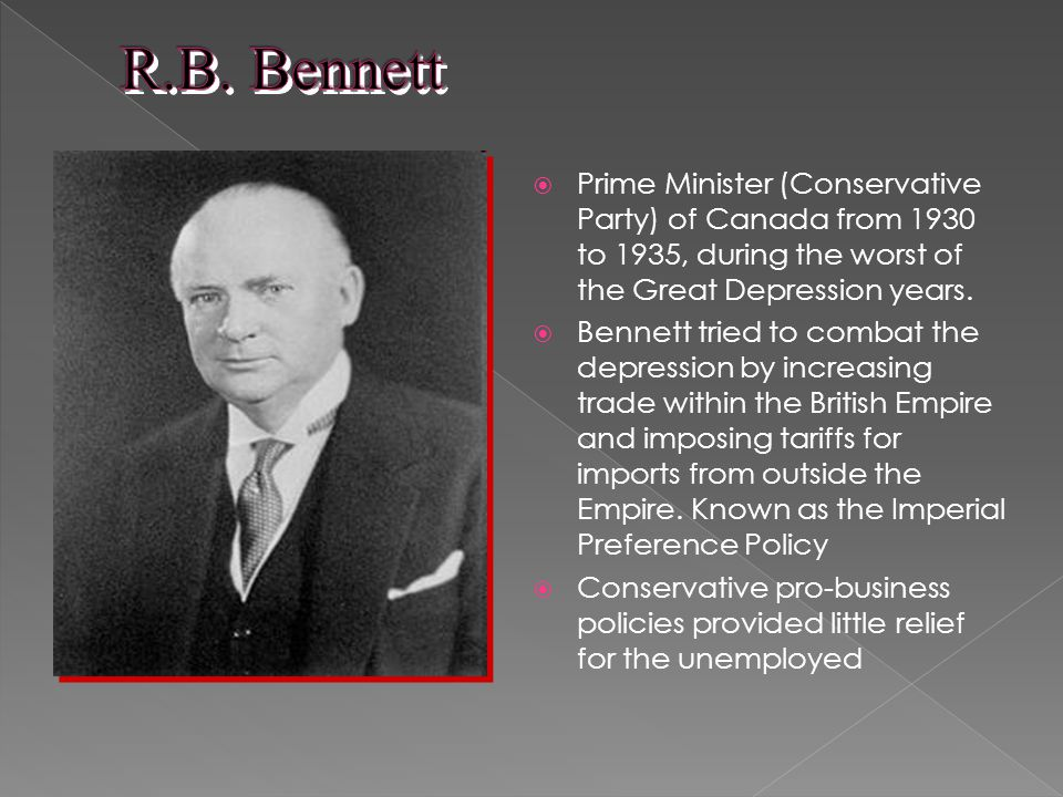 Prime Minister (Conservative Party) of Canada from 1930 to 1935, during the worst of the Great Depression years.