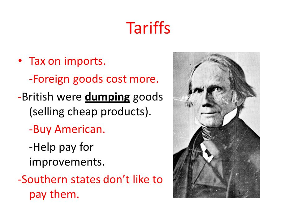Tariffs Tax on imports. -Foreign goods cost more.