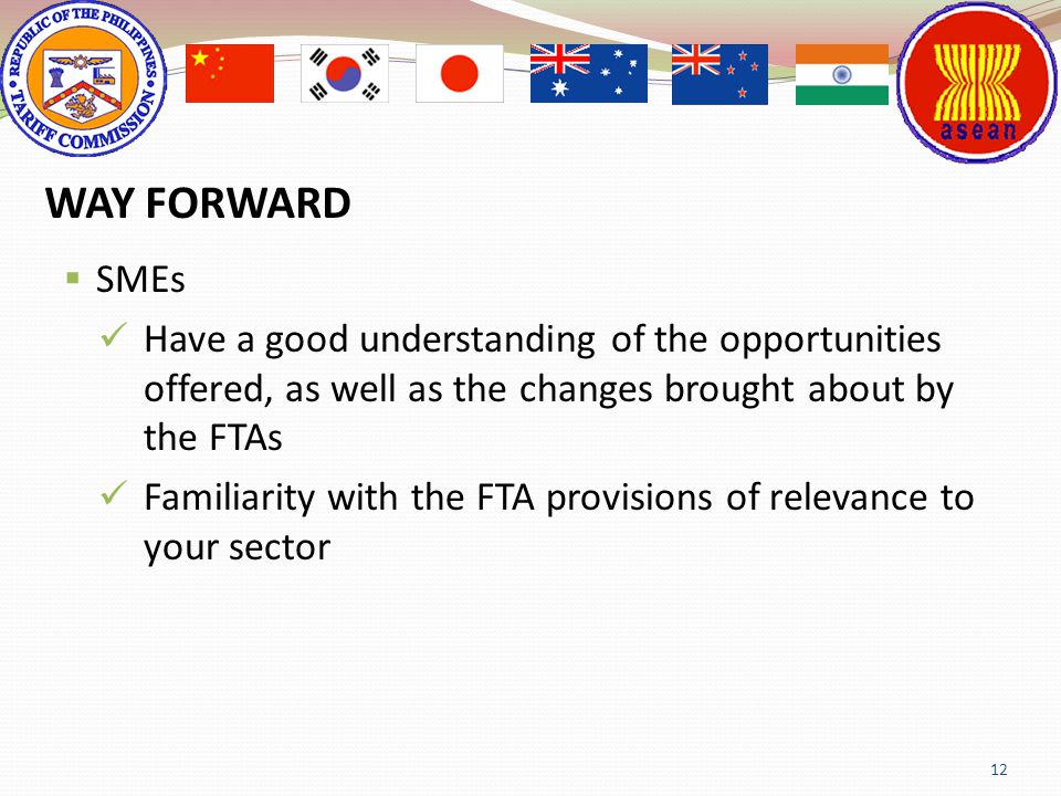 SMEs Have a good understanding of the opportunities offered, as well as the changes brought about by the FTAs Familiarity with the FTA provisions of r