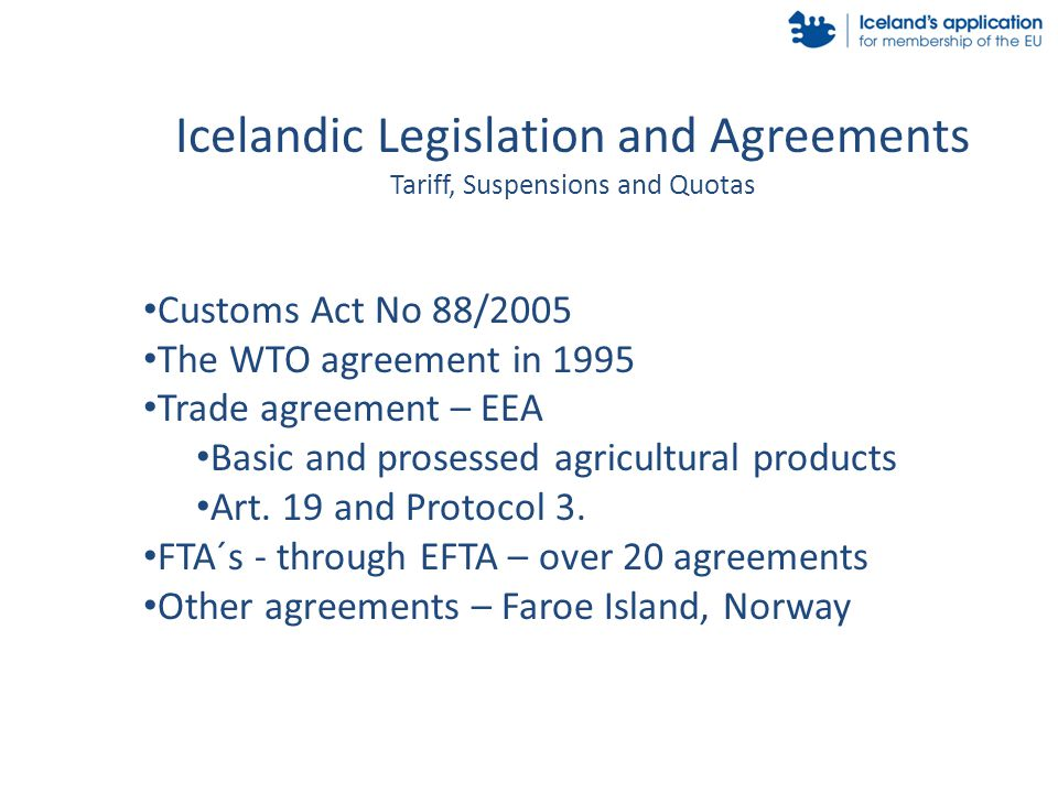 Customs Act No 88/2005 The WTO agreement in 1995 Trade agreement – EEA Basic and prosessed agricultural products Art.