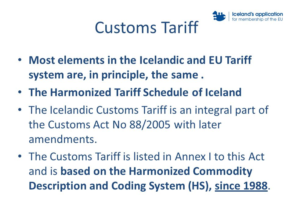 Customs Tariff Most elements in the Icelandic and EU Tariff system are, in principle, the same.
