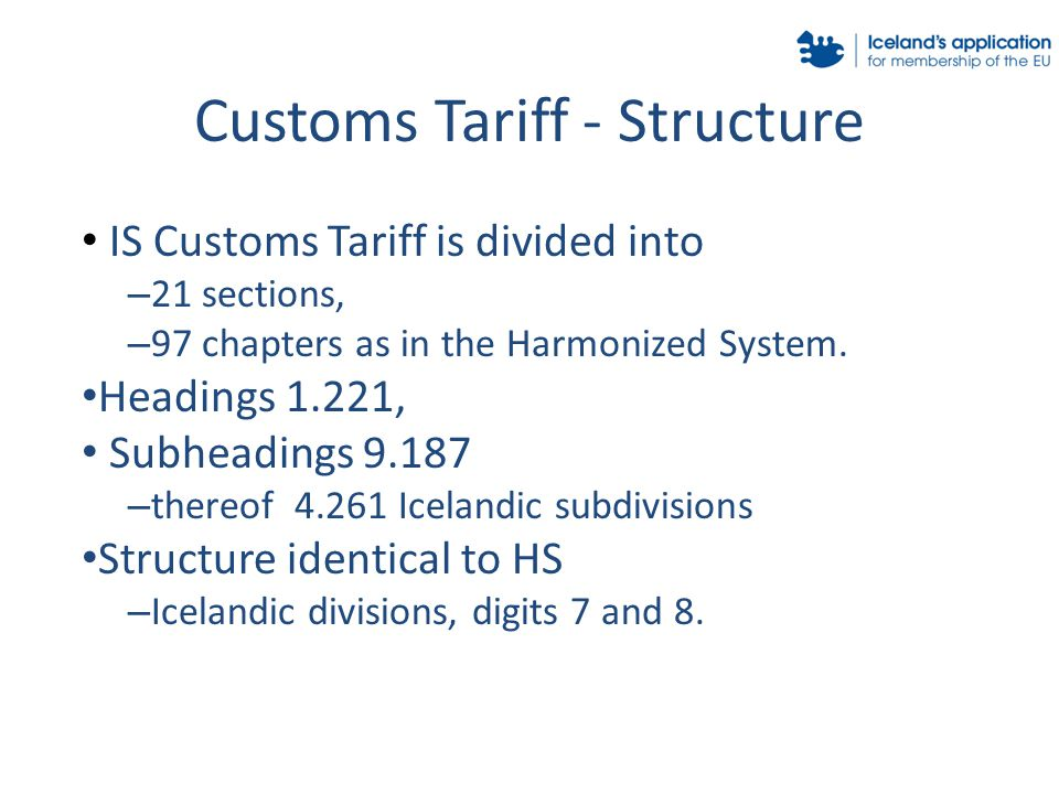 Customs Tariff - Structure IS Customs Tariff is divided into – 21 sections, – 97 chapters as in the Harmonized System.
