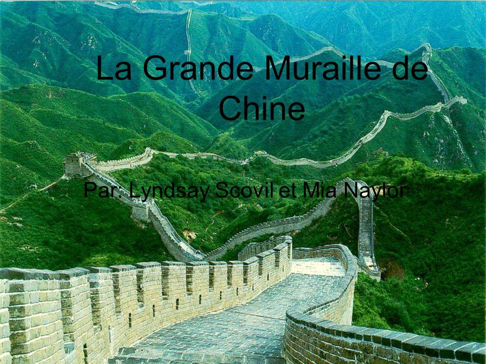 La Grande Muraille de Chine Par: Lyndsay Scovil et Mia Naylor