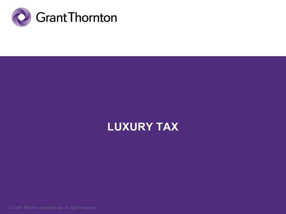 © Grant Thornton International. All rights reserved. LUXURY TAX