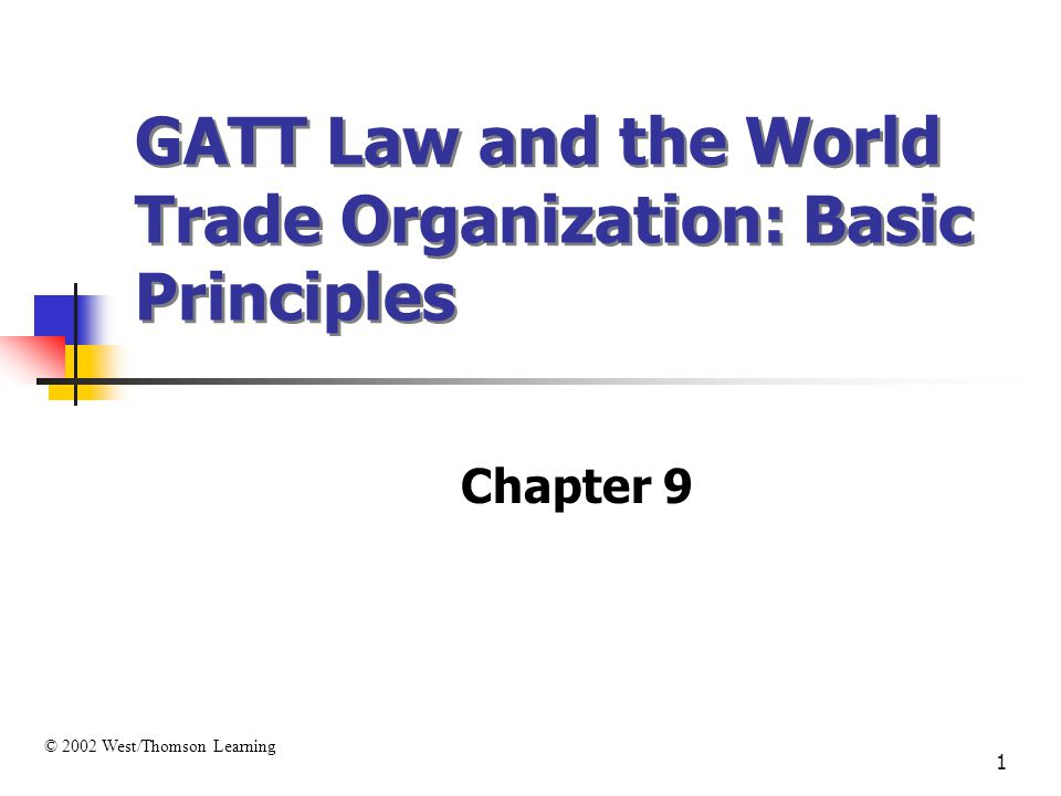 1 GATT Law and the World Trade Organization: Basic Principles Chapter 9 © 2002 West/Thomson Learning