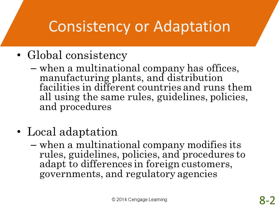 Consistency or Adaptation Global consistency – when a multinational company has offices, manufacturing plants, and distribution facilities in differen