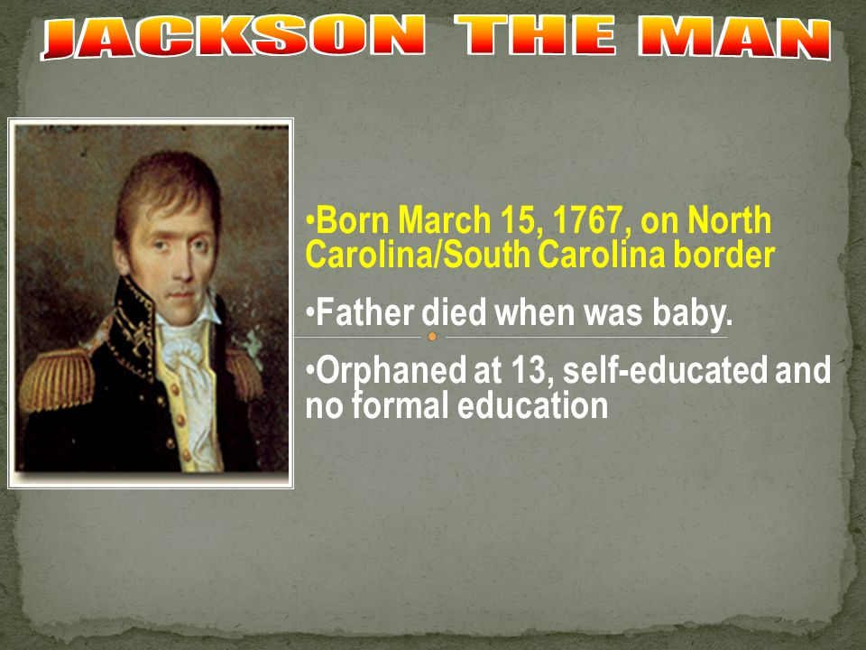 Born March 15, 1767, on North Carolina/South Carolina border Father died when was baby. Orphaned at 13, self-educated and no formal education