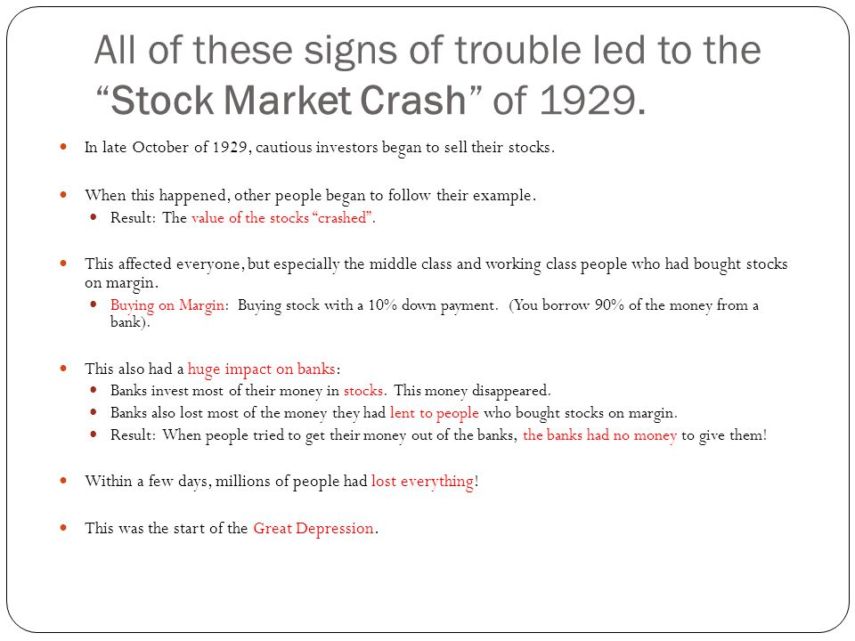 All of these signs of trouble led to theStock Market Crash of 1929.