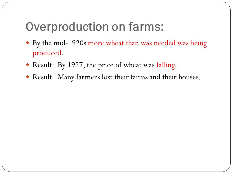 Overproduction on farms: By the mid-1920s more wheat than was needed was being produced.