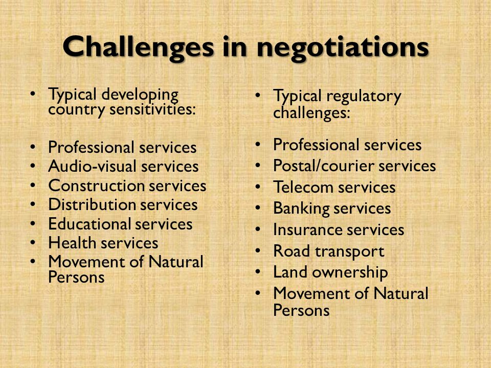 Challenges in negotiations Typical developing country sensitivities: Professional services Audio-visual services Construction services Distribution se