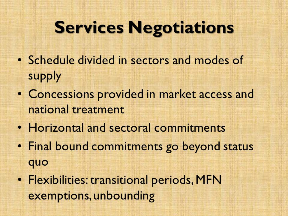 Services Negotiations Schedule divided in sectors and modes of supply Concessions provided in market access and national treatment Horizontal and sect