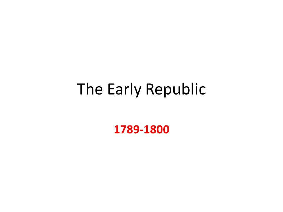 The Early Republic 1789-1800