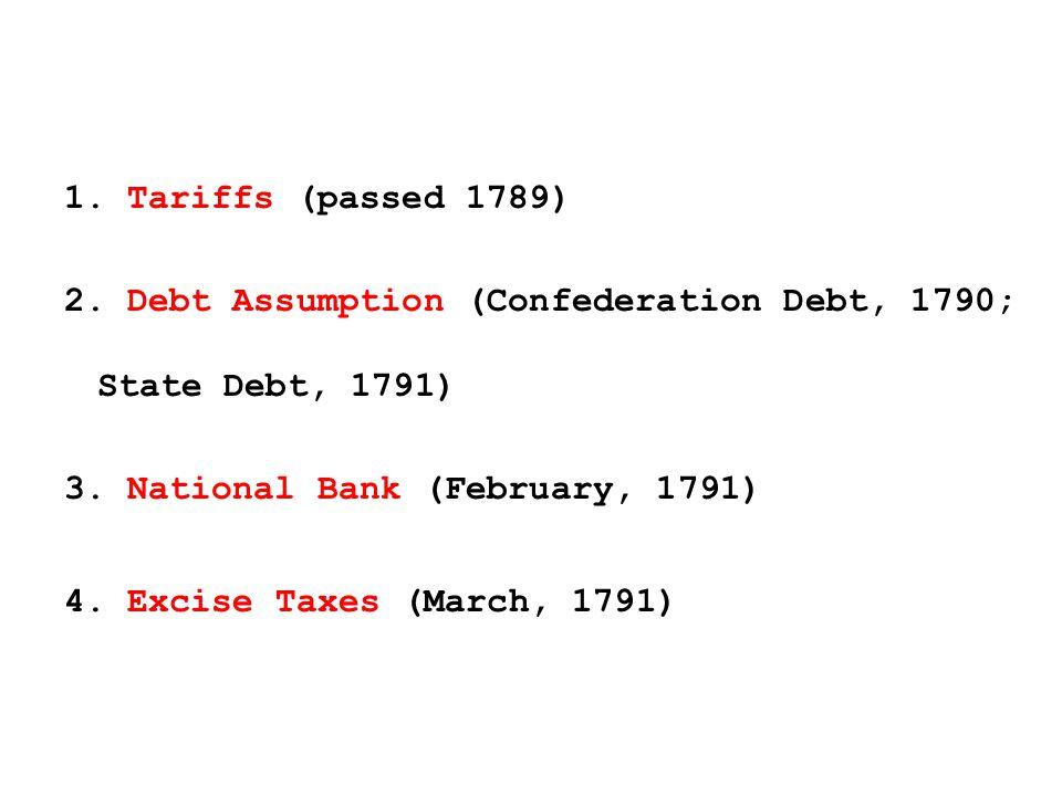 1. Tariffs (passed 1789) 2. Debt Assumption (Confederation Debt, 1790; State Debt, 1791) 3.