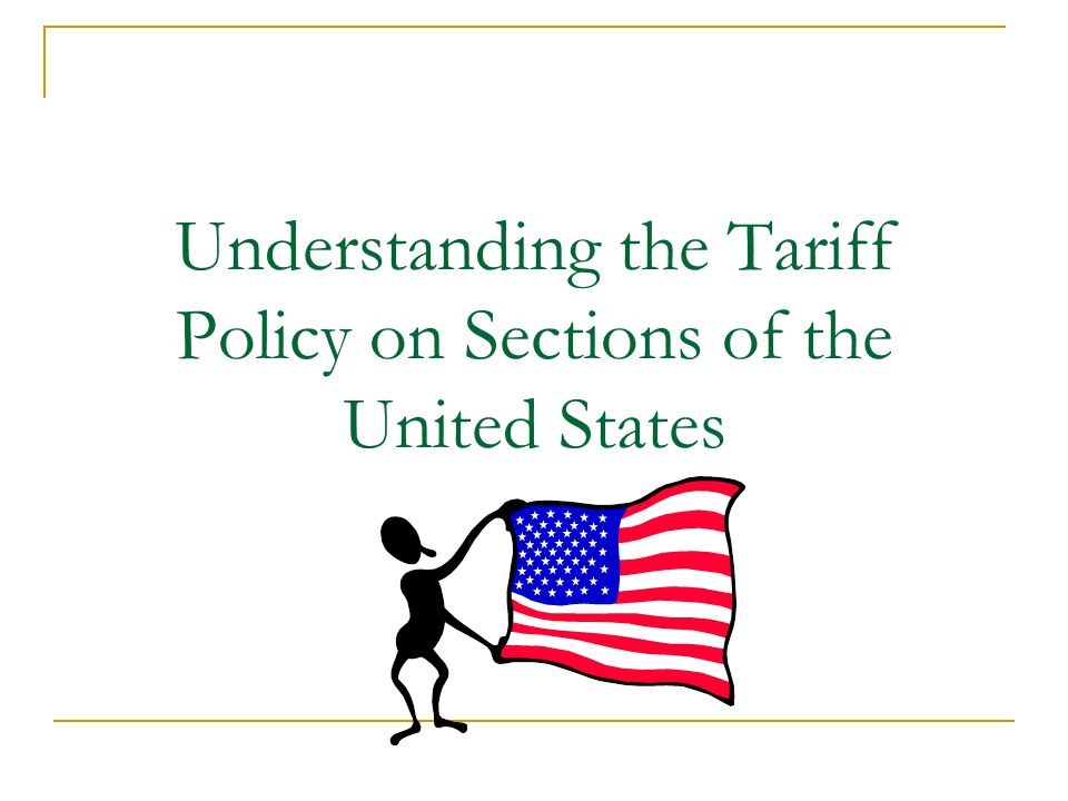 Understanding the Tariff Policy on Sections of the United States