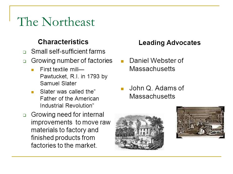 The Northeast Characteristics Small self-sufficient farms Growing number of factories First textile mill Pawtucket, R.I.