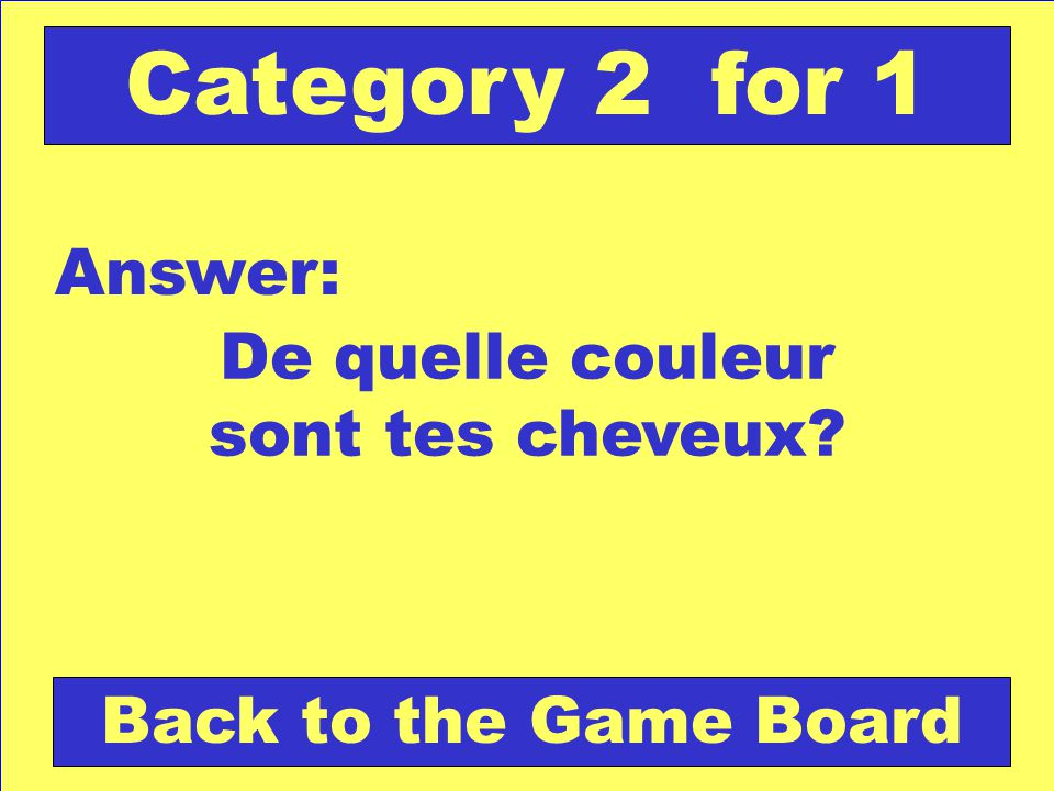 De quelle couleur sont tes cheveux Answer: Back to the Game Board Category 2 for 1