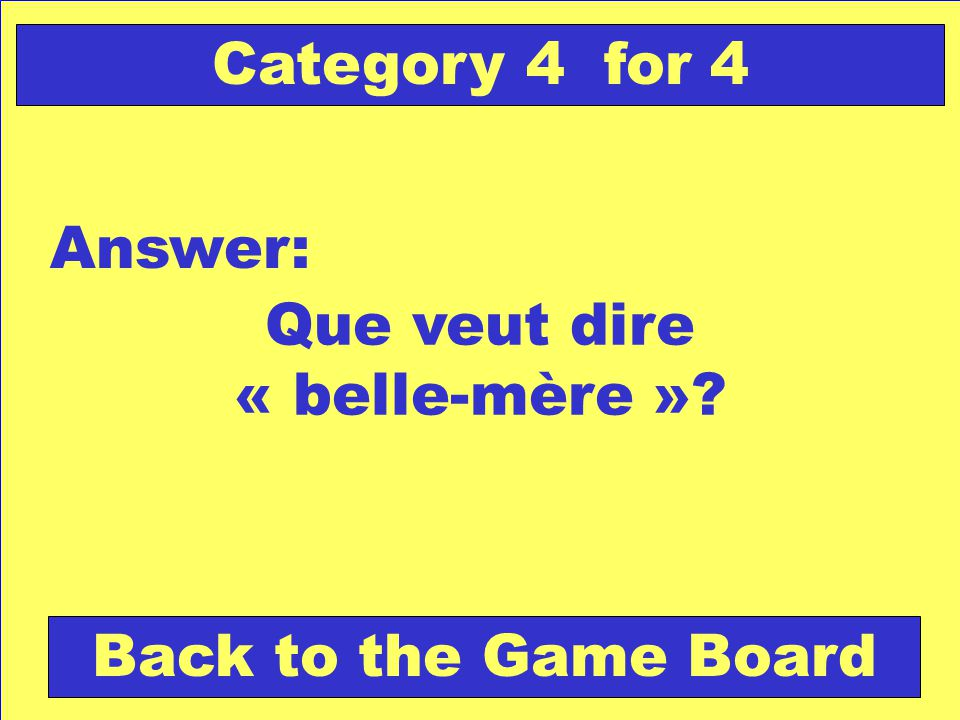 Que veut dire « belle-mère » Answer: Back to the Game Board Category 4 for 4