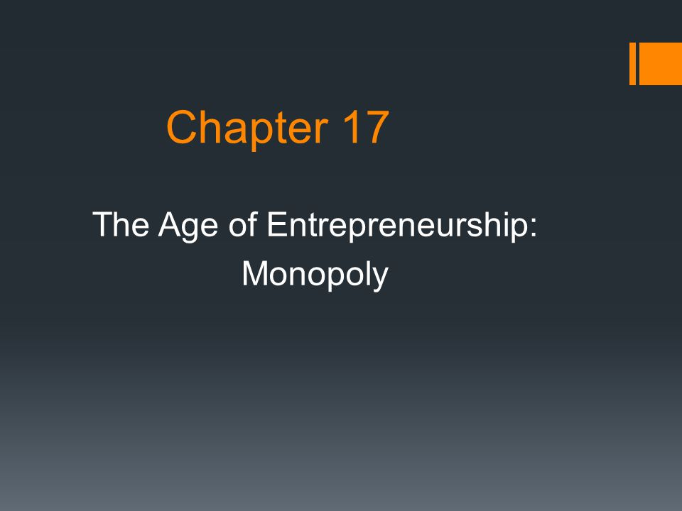 Chapter 17 The Age of Entrepreneurship: Monopoly