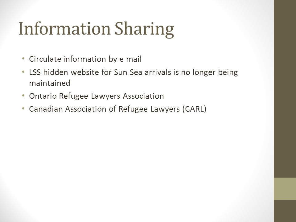 Information Sharing Circulate information by e mail LSS hidden website for Sun Sea arrivals is no longer being maintained Ontario Refugee Lawyers Association Canadian Association of Refugee Lawyers (CARL)