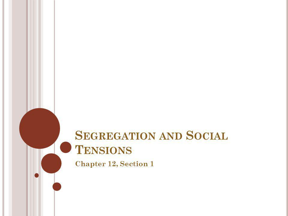 S EGREGATION AND S OCIAL T ENSIONS Chapter 12, Section 1