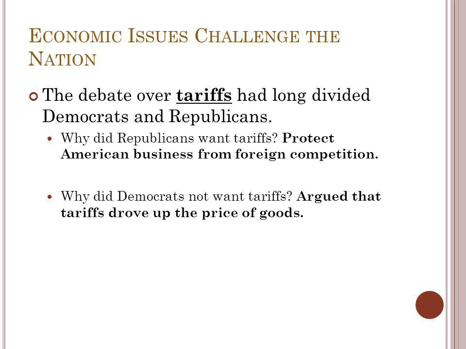 E CONOMIC I SSUES C HALLENGE THE N ATION The debate over tariffs had long divided Democrats and Republicans.