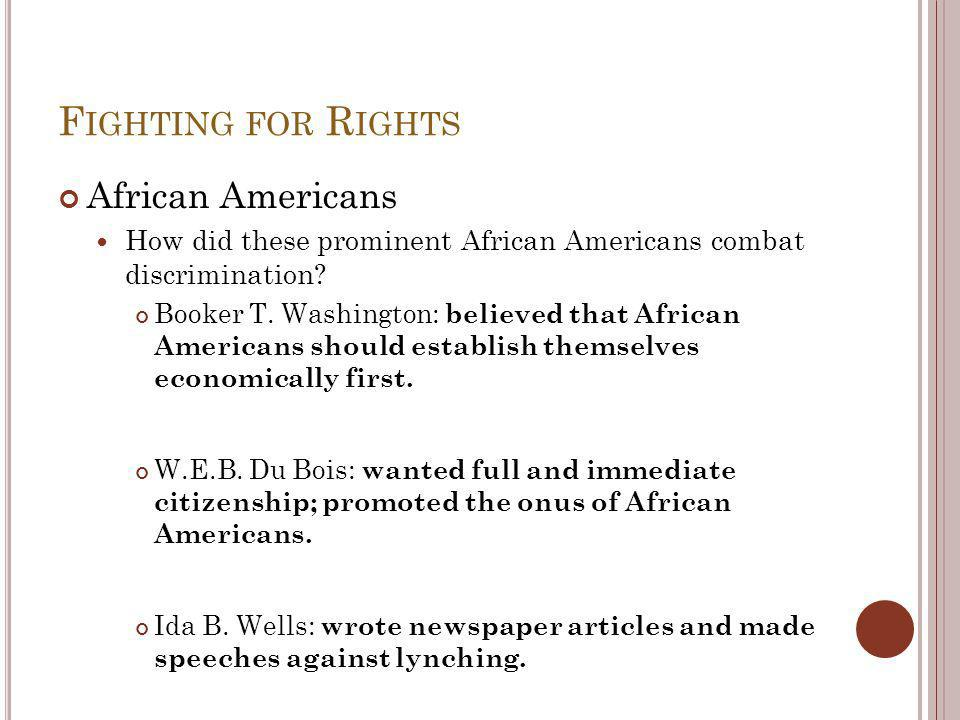F IGHTING FOR R IGHTS African Americans How did these prominent African Americans combat discrimination.