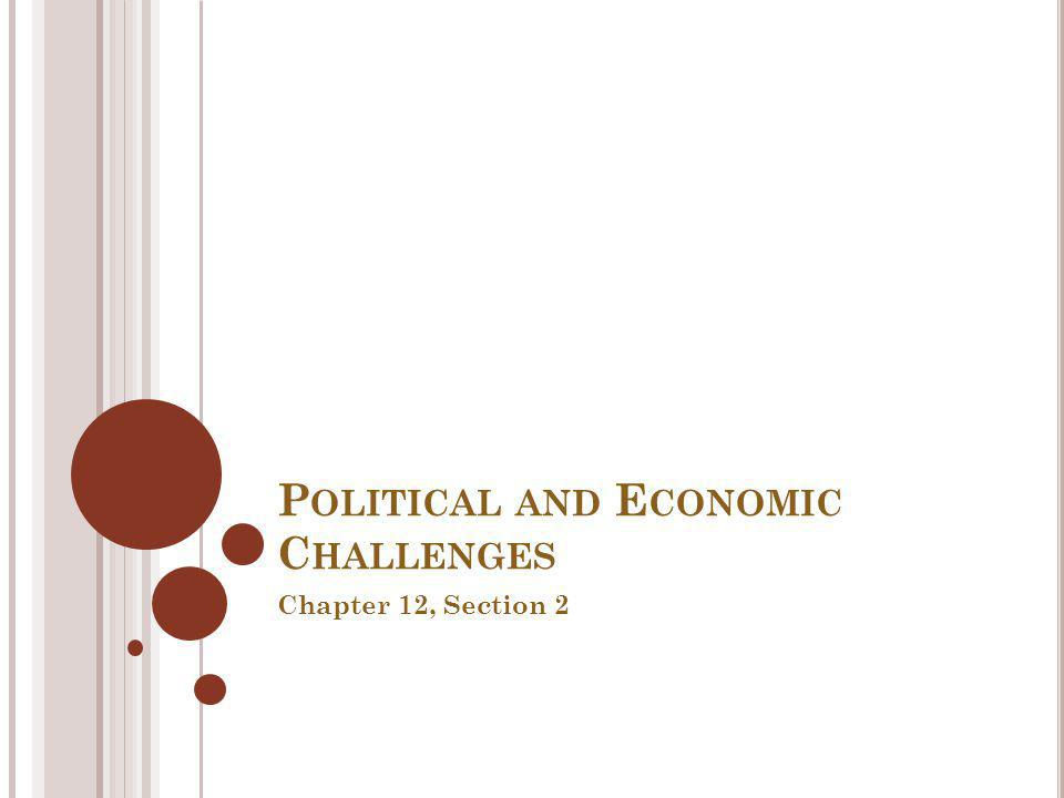 P OLITICAL AND E CONOMIC C HALLENGES Chapter 12, Section 2