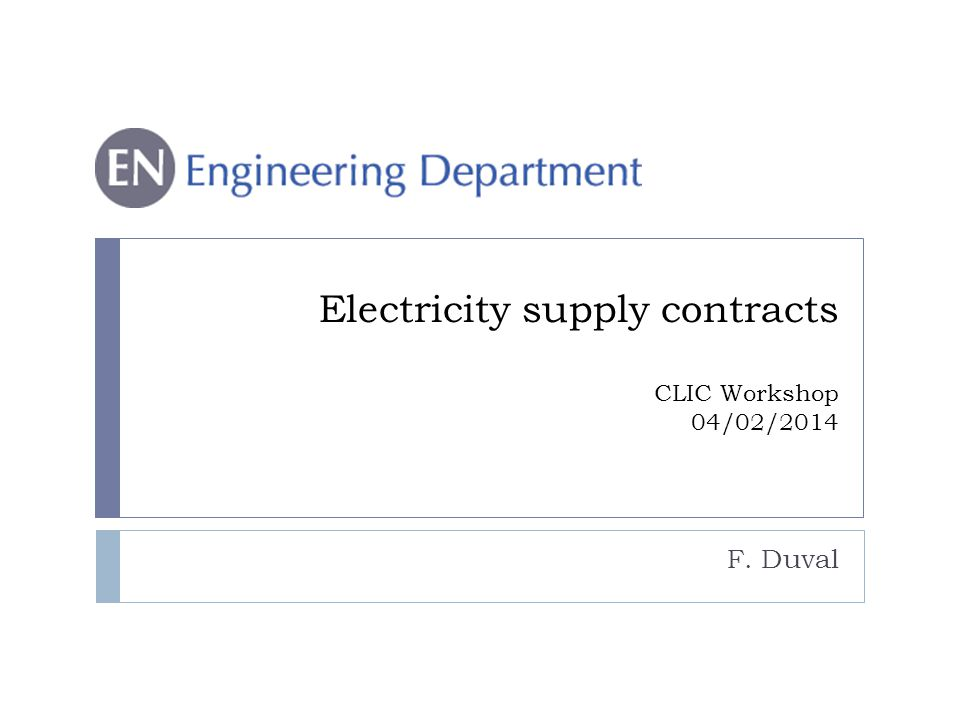 Electricity supply contracts CLIC Workshop 04/02/2014 F. Duval