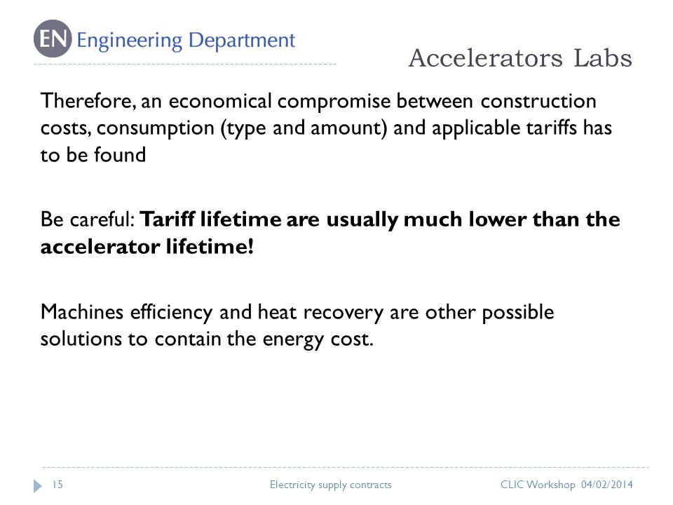 Accelerators Labs 15 Therefore, an economical compromise between construction costs, consumption (type and amount) and applicable tariffs has to be found Be careful: Tariff lifetime are usually much lower than the accelerator lifetime.