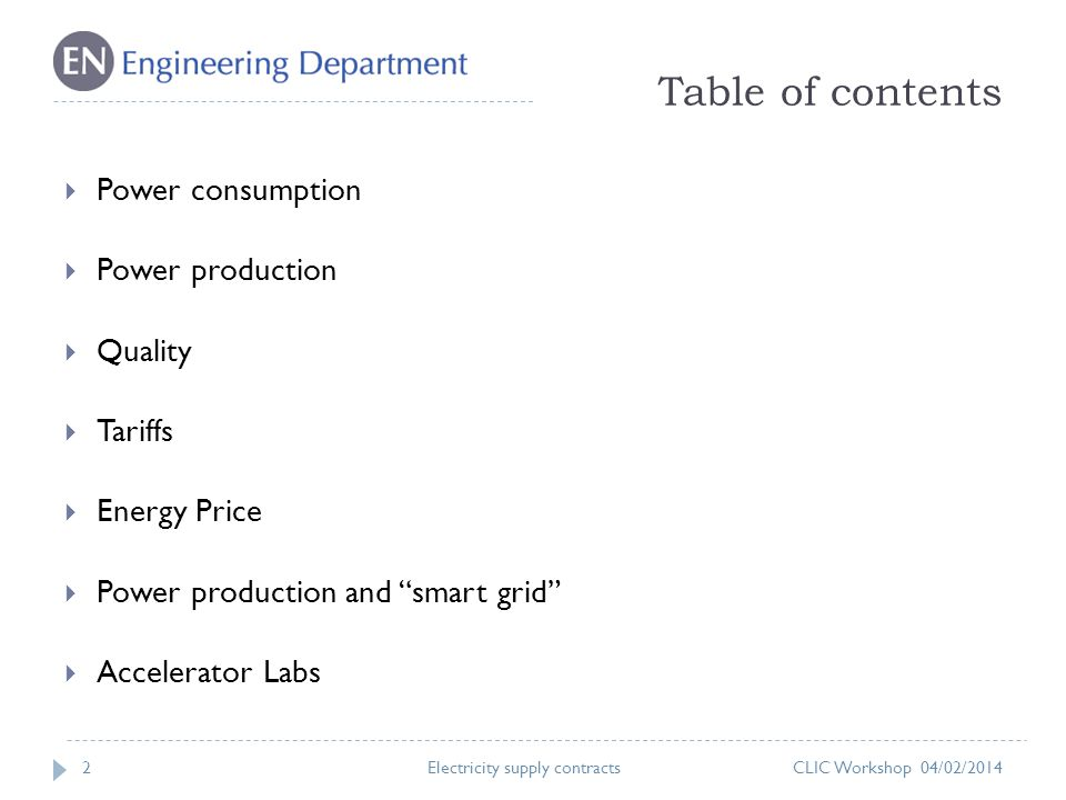 Table of contents 2 Power consumption Power production Quality Tariffs Energy Price Power production and smart grid Accelerator Labs CLIC Workshop 04/02/2014Electricity supply contracts