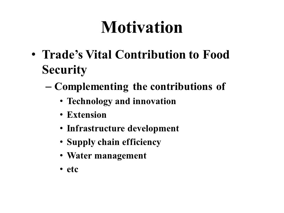 Motivation Trades Vital Contribution to Food Security – Complementing the contributions of Technology and innovation Extension Infrastructure development Supply chain efficiency Water management etc