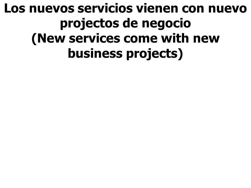 Los nuevos servicios vienen con nuevo projectos de negocio (New services come with new business projects)