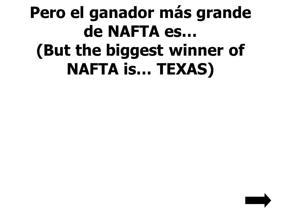 Pero el ganador más grande de NAFTA es… (But the biggest winner of NAFTA is… TEXAS)